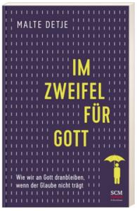 Im Zweifel für Gott!     Wie wir an Gott dranbleiben, wenn der Glaube nicht trägt     Malte Detje, SCM Verlagsgruppe GmbH, 2.Auflage, 2021